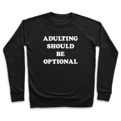 Adulting Should Be Optional (White) Pullover