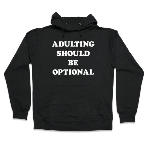Adulting Should Be Optional (White) Hooded Sweatshirt