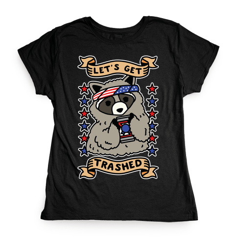 Let's Get Trashed Womens T-Shirt