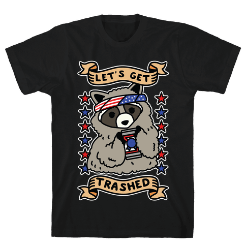 Let's Get Trashed Mens T-Shirt