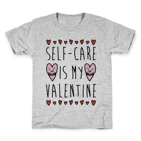 Self-Care Is My Valentine Kids T-Shirt