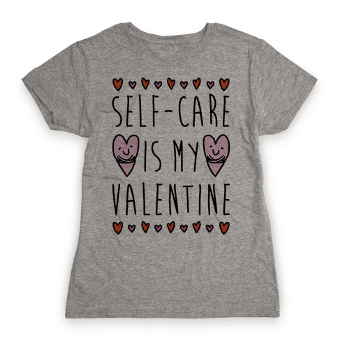 Self-Care Is My Valentine Womens T-Shirt