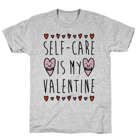 Self-Care Is My Valentine Mens T-Shirt