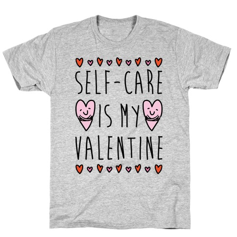 Self-Care Is My Valentine T-Shirt