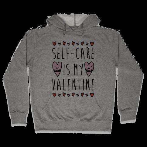 Self-Care Is My Valentine Hooded Sweatshirt