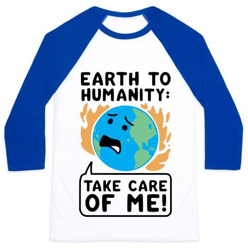 "Earth to Humanity: ""Take Care of Me"" Baseball Tee"