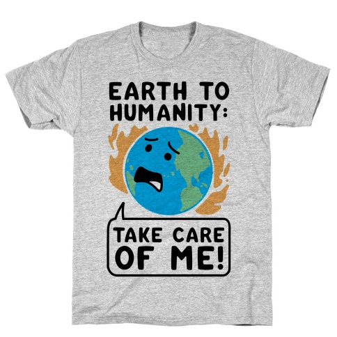 """Earth to Humanity: """"Take Care of Me"""" T-Shirt"""