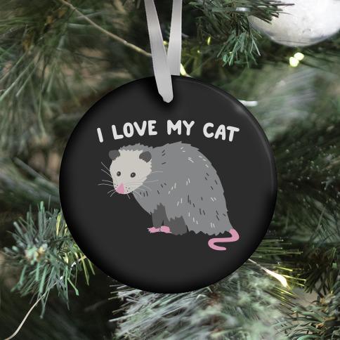 I Love My Cat Opossum Ornament