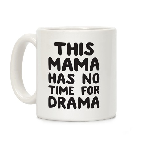This Mama Has No Time For Drama Coffee Mug
