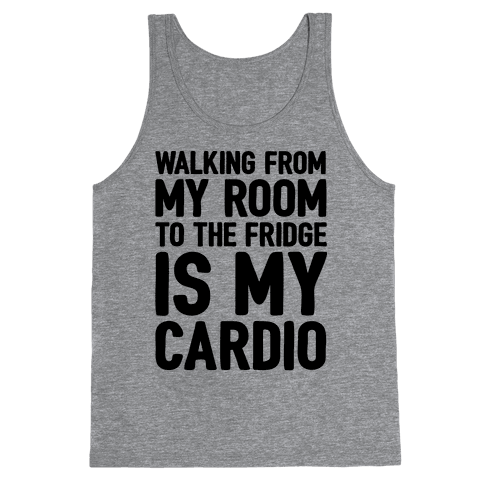 Walking From My Room To The Fridge Is My Cardio Tank Top