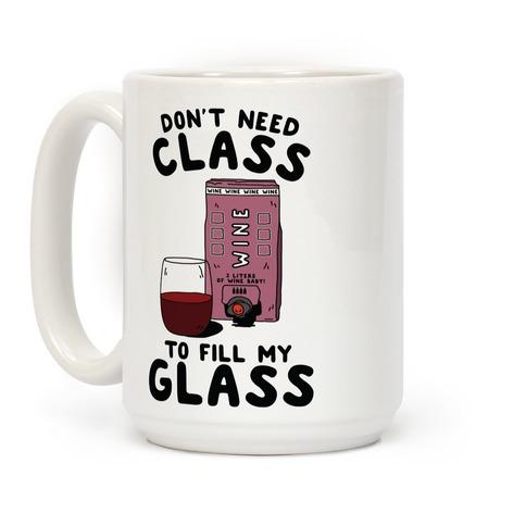 Don't Need Class to Fill My Glass Box Wine Coffee Mug