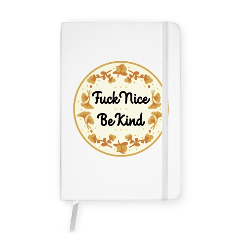 F*** Nice, Be Kind Notebook