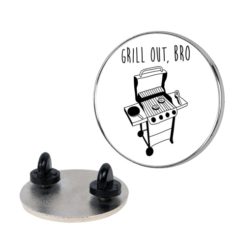 Grill Out, Bro Pin