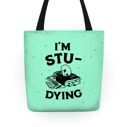 I'm Stu-DYING Tote