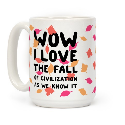 Wow I Love the Fall of Civilization Coffee Mug