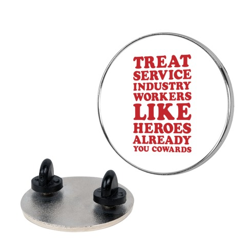 Treat Service Industry Workers Like Heroes Already You Cowards Pin