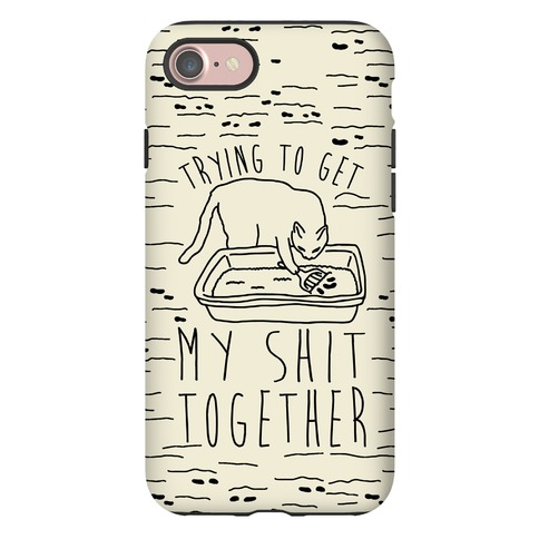 Trying To Get My Shit Together Phone Case