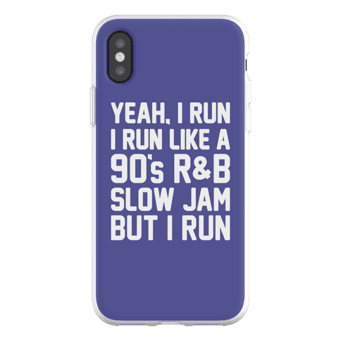Yeah, I Run, I Run Like A 90's R&B Slow Jam But I Run Phone Flexi-Case