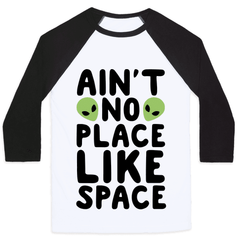 Ain't No Place Like Space  Baseball Tee