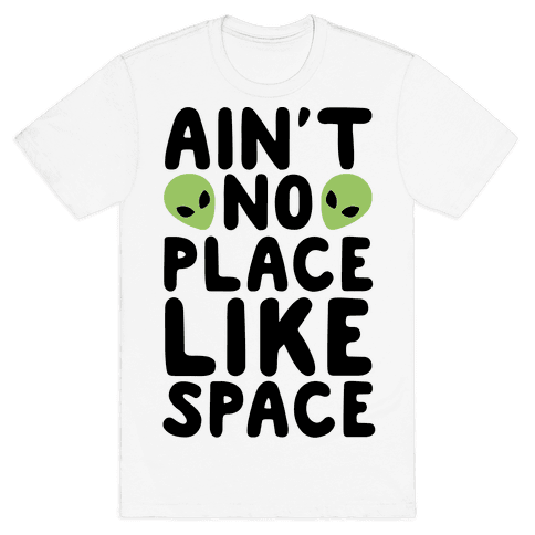 Ain't No Place Like Space  Mens T-Shirt