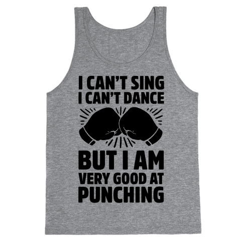 I Can't Sing I Can't Dance But I Am Very Good At Punching Tank Top