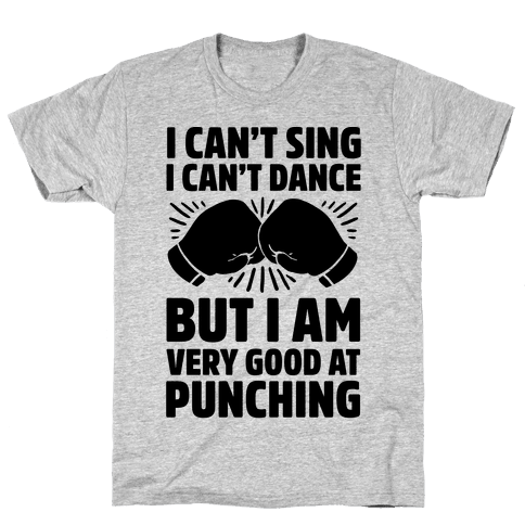 I Can't Sing I Can't Dance But I Am Very Good At Punching Mens T-Shirt