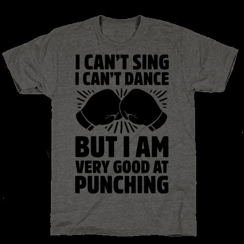 I Can't Sing I Can't Dance But I Am Very Good At Punching