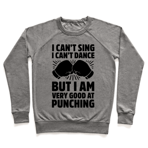 I Can't Sing I Can't Dance But I Am Very Good At Punching Pullover