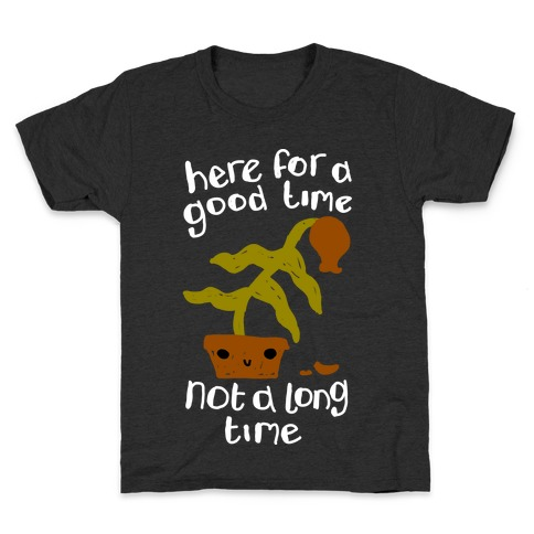 Here for a Good Time Dying Plant Kids T-Shirt