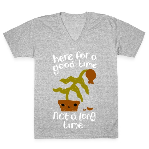 Here for a Good Time Dying Plant V-Neck Tee Shirt