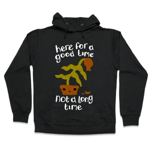 Here for a Good Time Dying Plant Hooded Sweatshirt