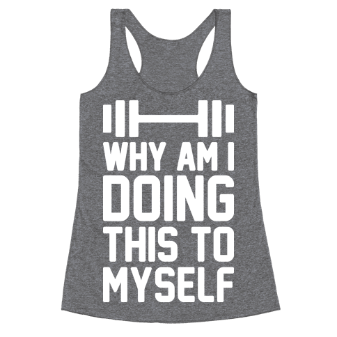 Why Am I Doing This To Myself Racerback Tank Top