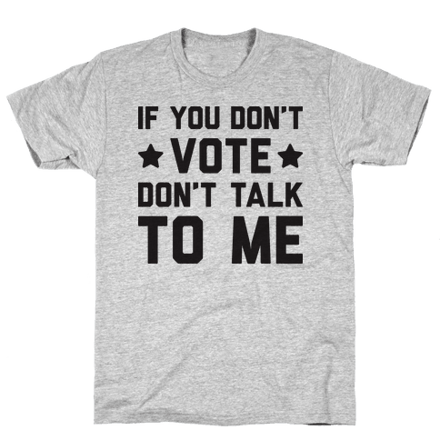 If You Don't Vote Don't Talk To Me Mens T-Shirt