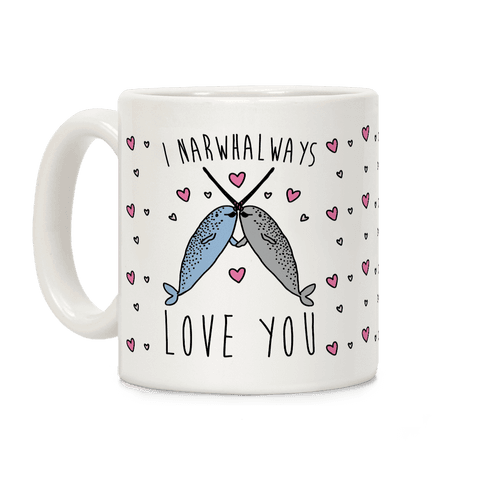 I Narwhal Ways Love You  Coffee Mug