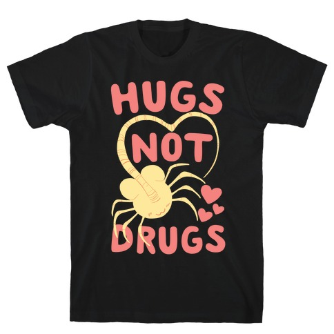 Hugs Not Drugs - Facehugger T-Shirt