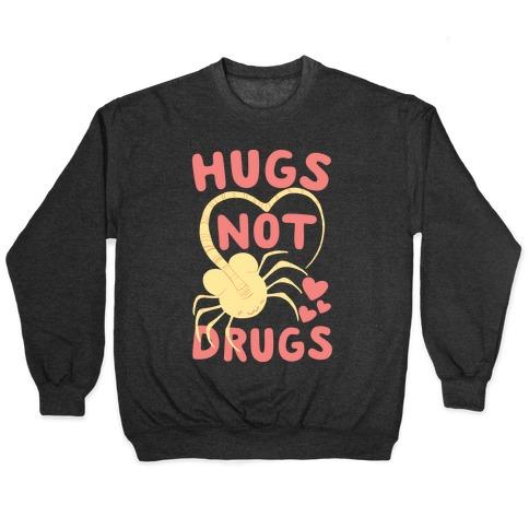 Hugs Not Drugs - Facehugger Pullover