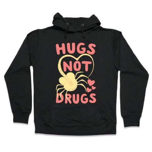Hugs Not Drugs - Facehugger Hooded Sweatshirt