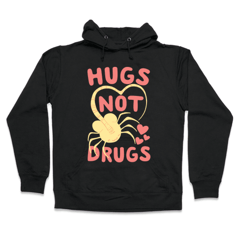 Hugs Not Drugs - Facehugger Hooded Sweatshirt