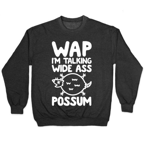 Wap I'm Talking Wide Ass Possum Parody White Print Pullover