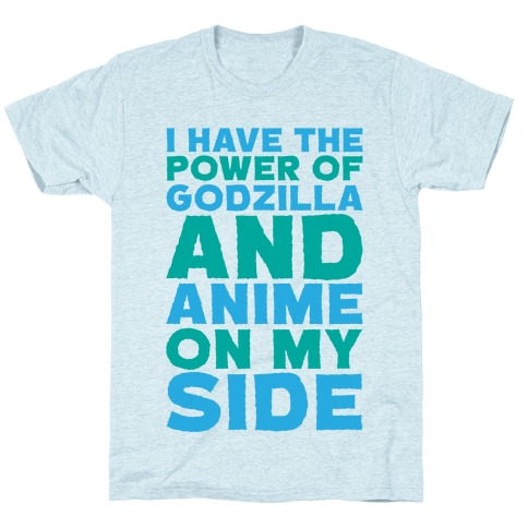 I Have The Power of Godzilla And Anime On My Side T-Shirt