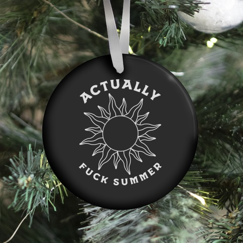 Actually, F*** Summer Ornament