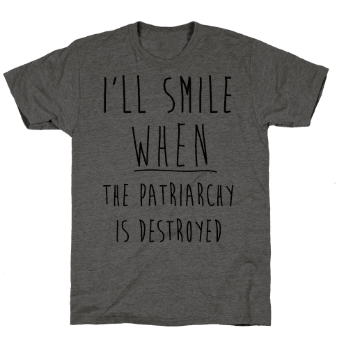 I'll Smile When The Patriarchy's Destroyed Mens T-Shirt