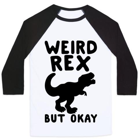 Weird Rex But Okay Parody Baseball Tee