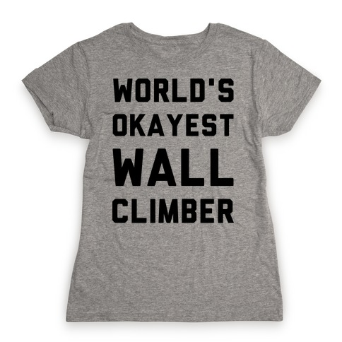 World's Okayest Wall Climber Womens T-Shirt