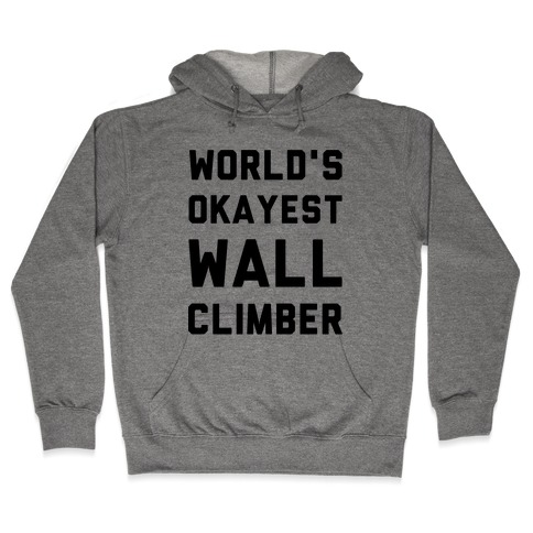World's Okayest Wall Climber Hooded Sweatshirt