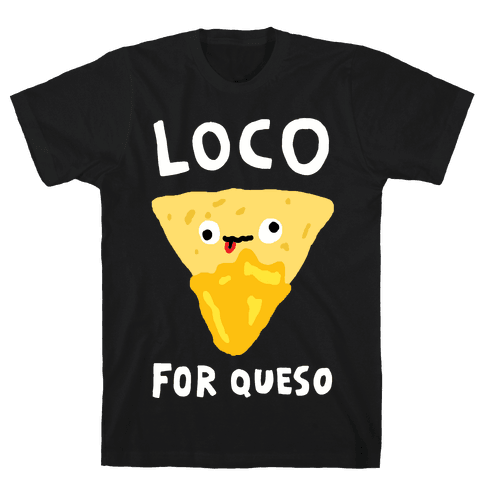 Loco For Queso Mens T-Shirt