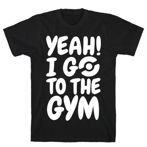 Yeah I Go To The Gym Mens T-Shirt