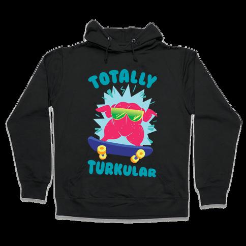 Totally Turkular dude Hooded Sweatshirt