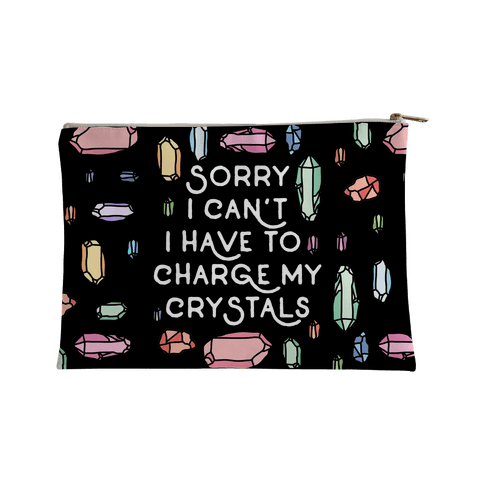 Sorry I Can't I Have To Charge My Crystals Accessory Bag