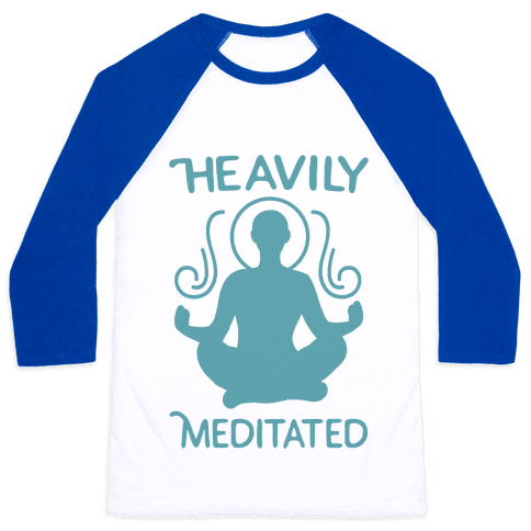 Heavily Meditated Baseball Tee